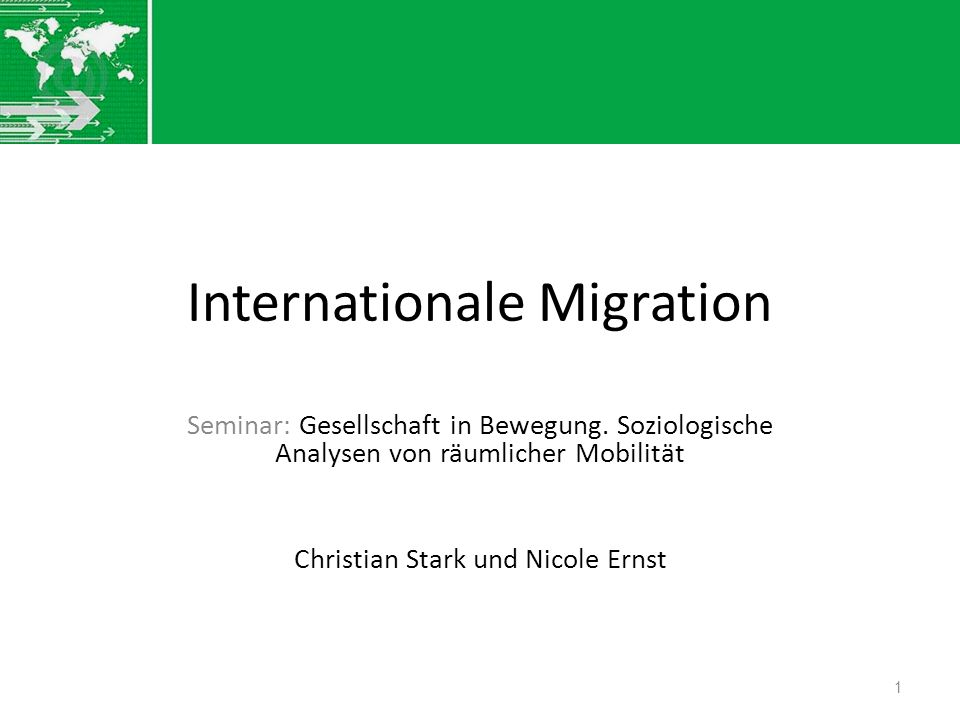 Internationale Migration Seminar: Gesellschaft in Bewegung. Soziologische Analysen von räumlicher Mobilität Christian Stark und Nicole Ernst 1