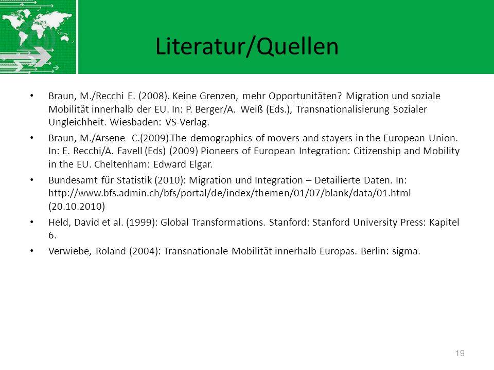 Literatur/Quellen Braun, M./Recchi E. (2008). Keine Grenzen, mehr Opportunitäten? Migration und soziale Mobilität innerhalb der EU. In: P. Berger/A. W