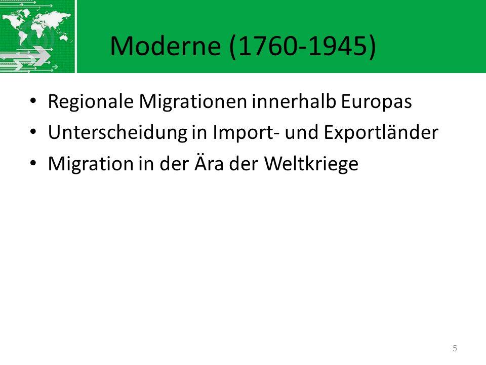 Moderne (1760-1945) Regionale Migrationen innerhalb Europas Unterscheidung in Import- und Exportländer Migration in der Ära der Weltkriege 5