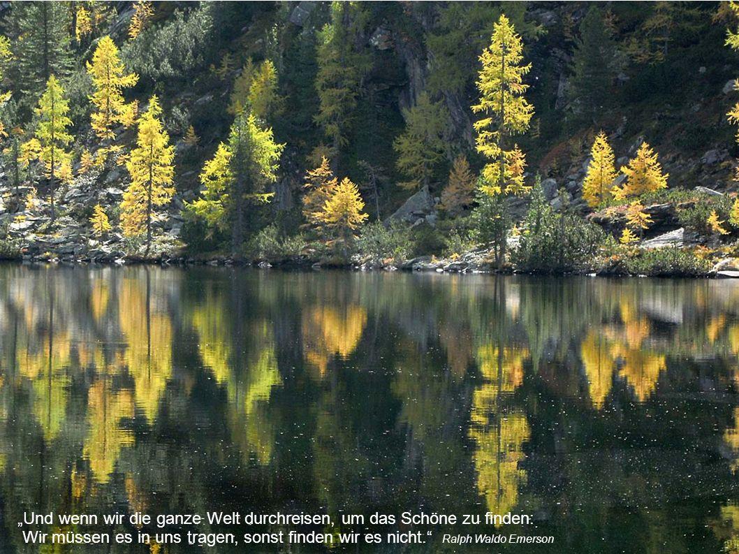 """""""Und wenn wir die ganze Welt durchreisen, um das Schöne zu finden: Wir müssen es in uns tragen, sonst finden wir es nicht."""" Ralph Waldo Emerson"""