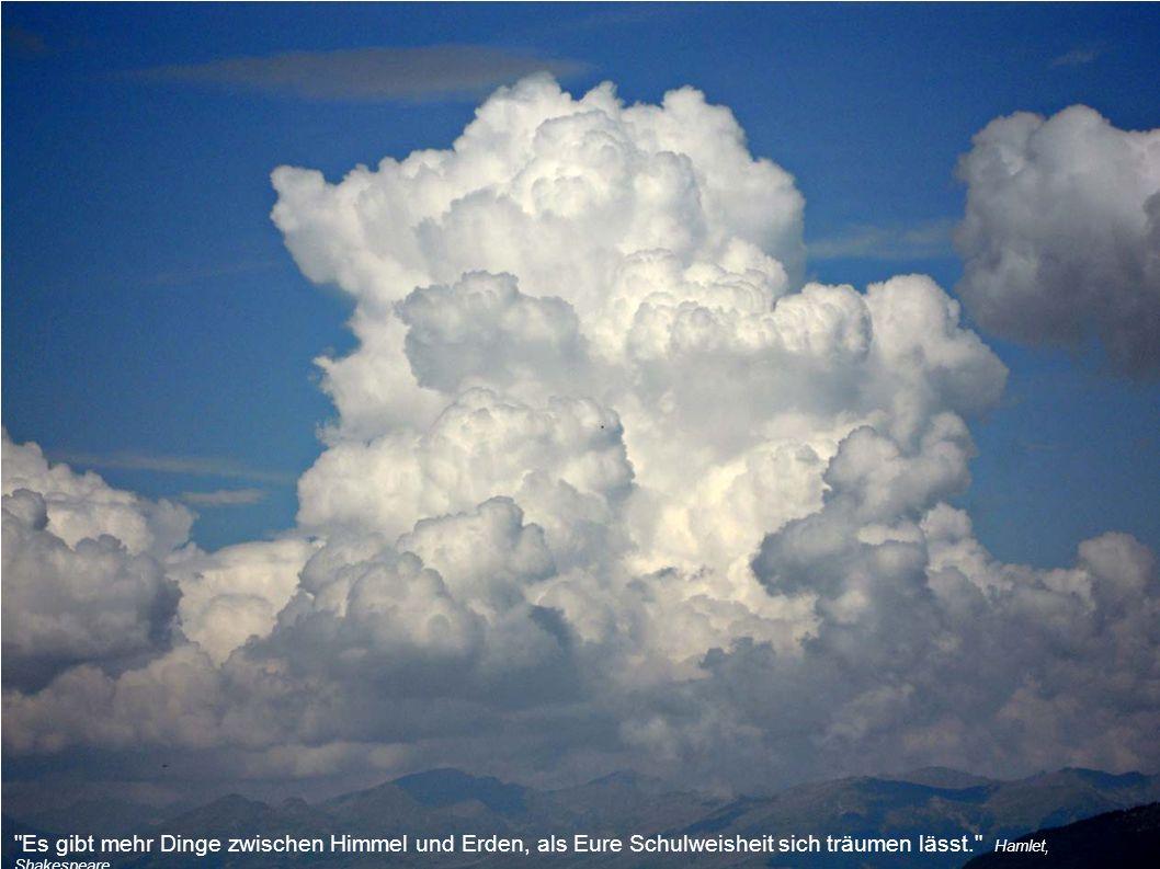 Es gibt mehr Dinge zwischen Himmel und Erden, als Eure Schulweisheit sich träumen lässt. Hamlet, Shakespeare