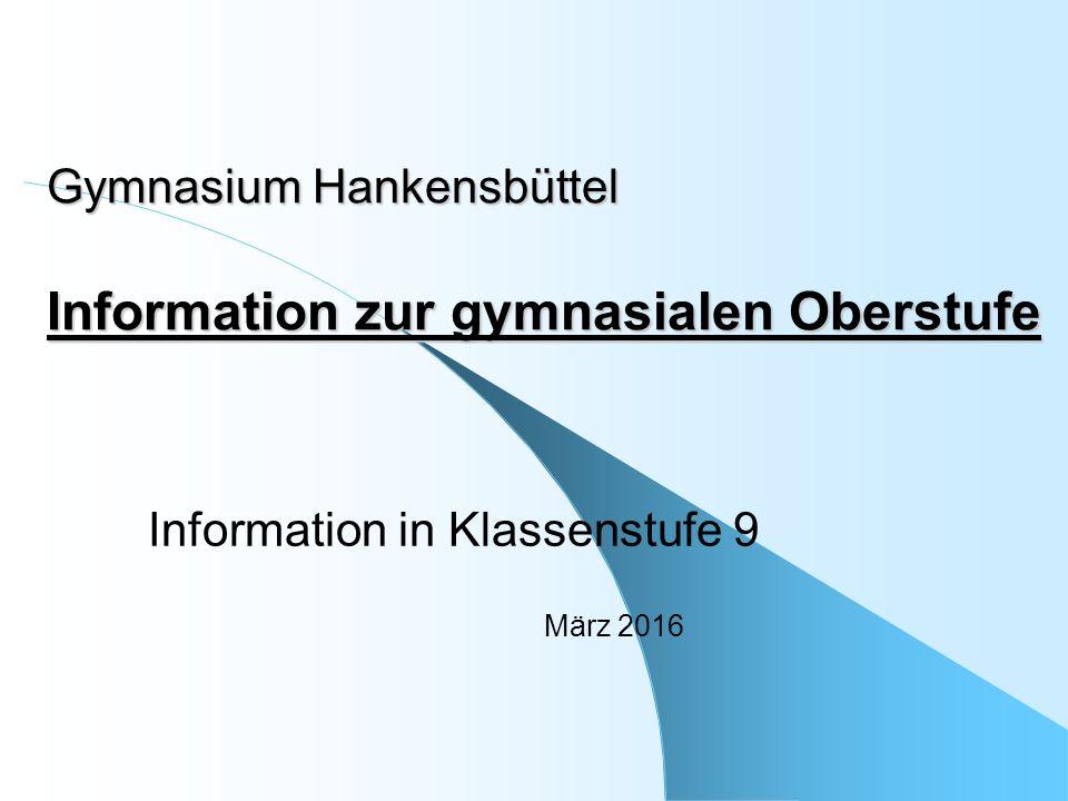 Gymnasium Hankensbüttel Information zur gymnasialen Oberstufe Information in Klassenstufe 9 März 2016