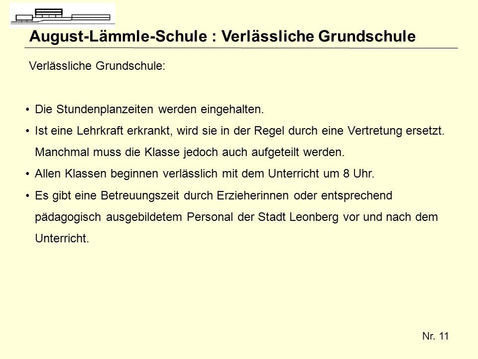 Nr. 11 August-Lämmle-Schule : Verlässliche Grundschule Verlässliche Grundschule: Die Stundenplanzeiten werden eingehalten. Ist eine Lehrkraft erkrankt