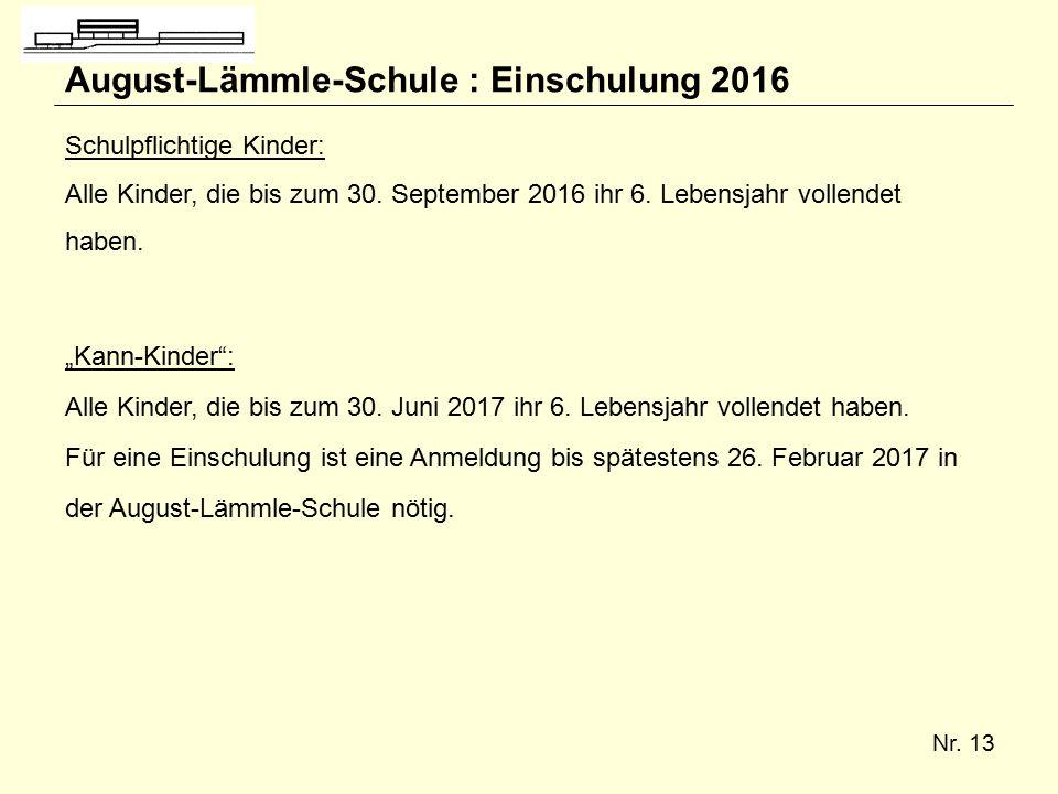 Nr. 13 August-Lämmle-Schule : Einschulung 2016 Schulpflichtige Kinder: Alle Kinder, die bis zum 30.