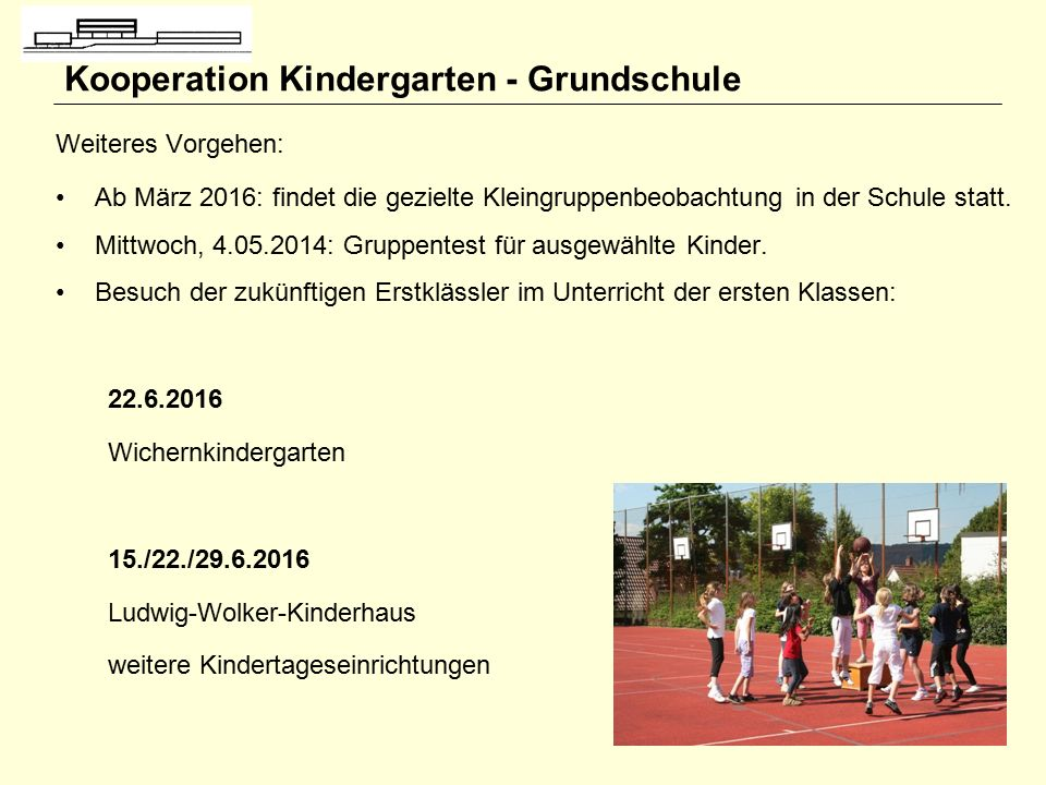 Nr. 15 Kooperation Kindergarten - Grundschule Weiteres Vorgehen: Ab März 2016: findet die gezielte Kleingruppenbeobachtung in der Schule statt. Mittwo