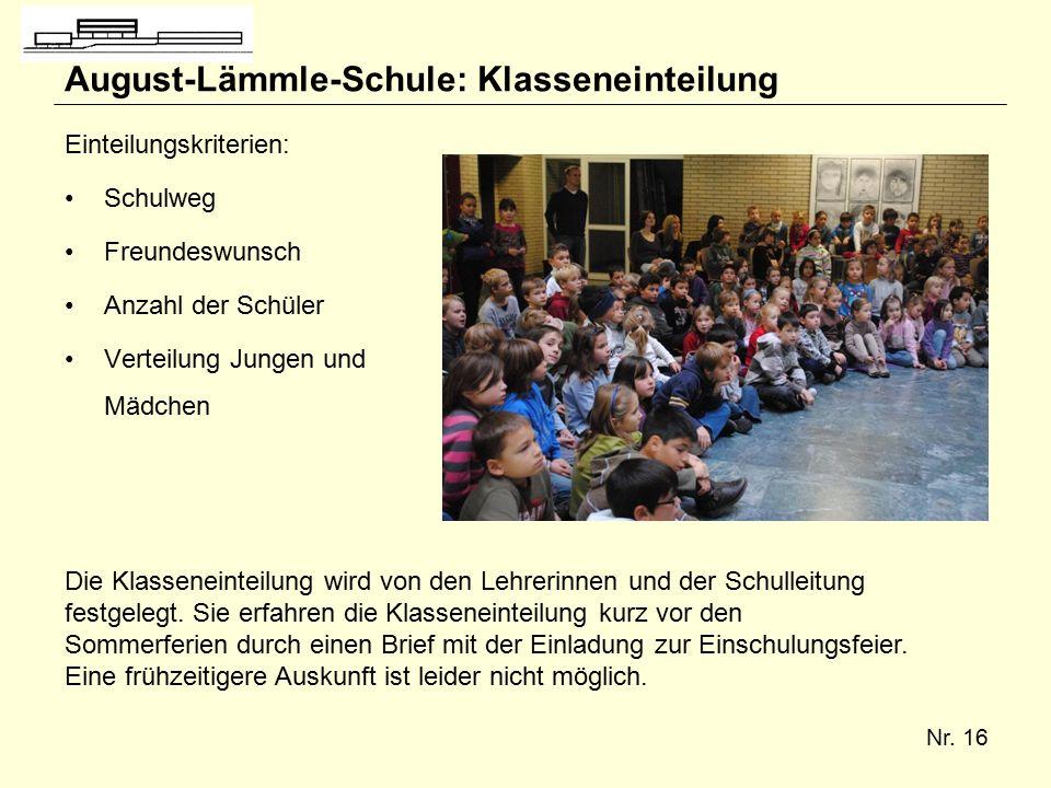 Nr. 16 August-Lämmle-Schule: Klasseneinteilung Die Klasseneinteilung wird von den Lehrerinnen und der Schulleitung festgelegt. Sie erfahren die Klasse