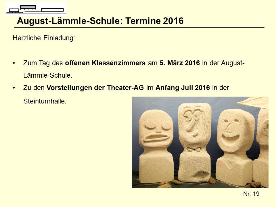 Nr. 19 August-Lämmle-Schule: Termine 2016 Herzliche Einladung: Zum Tag des offenen Klassenzimmers am 5. März 2016 in der August- Lämmle-Schule. Zu den