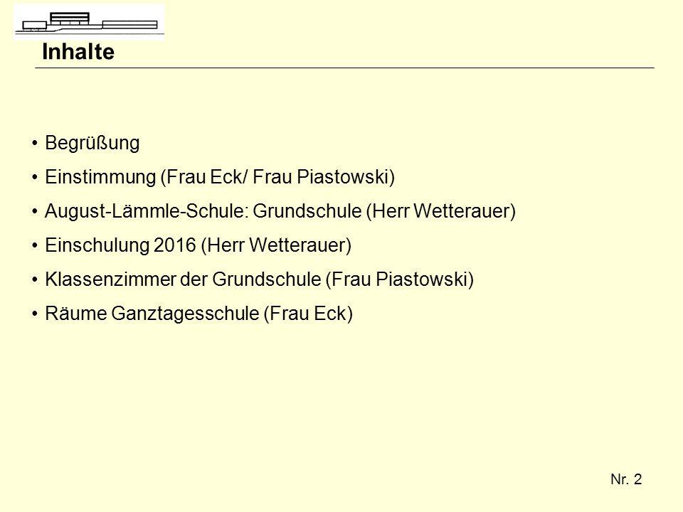 Nr. 2 Inhalte Begrüßung Einstimmung (Frau Eck/ Frau Piastowski) August-Lämmle-Schule: Grundschule (Herr Wetterauer) Einschulung 2016 (Herr Wetterauer)
