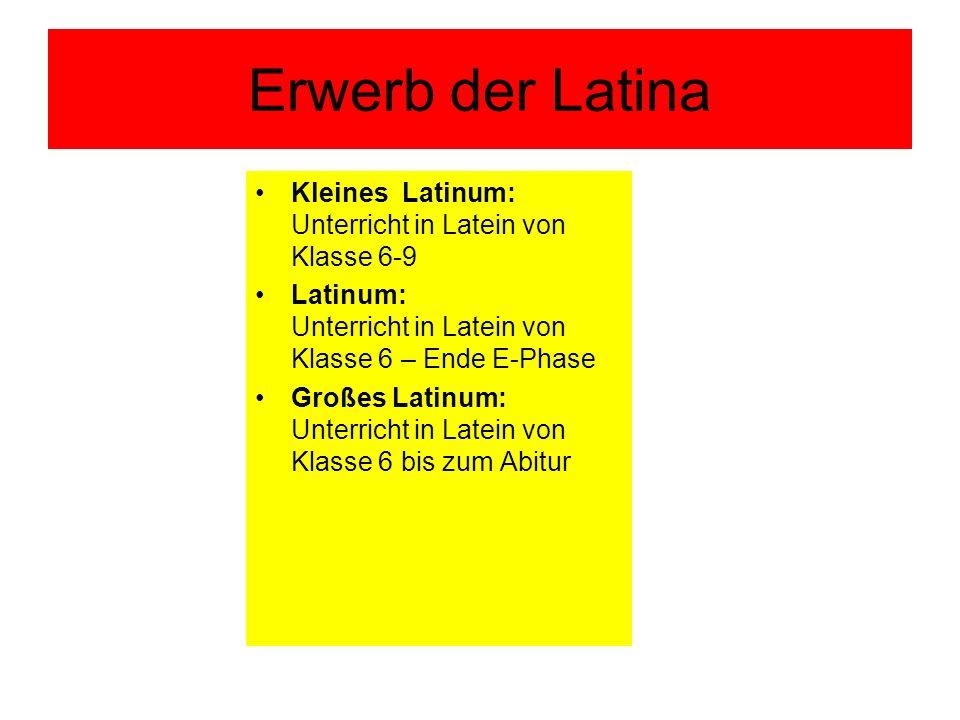 Erwerb der Latina Kleines Latinum: Unterricht in Latein von Klasse 6-9 Latinum: Unterricht in Latein von Klasse 6 – Ende E-Phase Großes Latinum: Unterricht in Latein von Klasse 6 bis zum Abitur