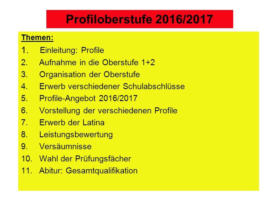 Profiloberstufe 2016/2017 Themen: 1.Einleitung: Profile 2.