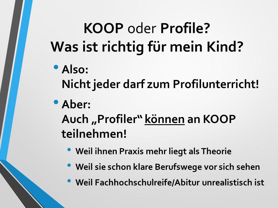 """KOOP oder Profile? Was ist richtig für mein Kind? Also: Nicht jeder darf zum Profilunterricht! Aber: Auch """"Profiler"""" können an KOOP teilnehmen! Weil i"""