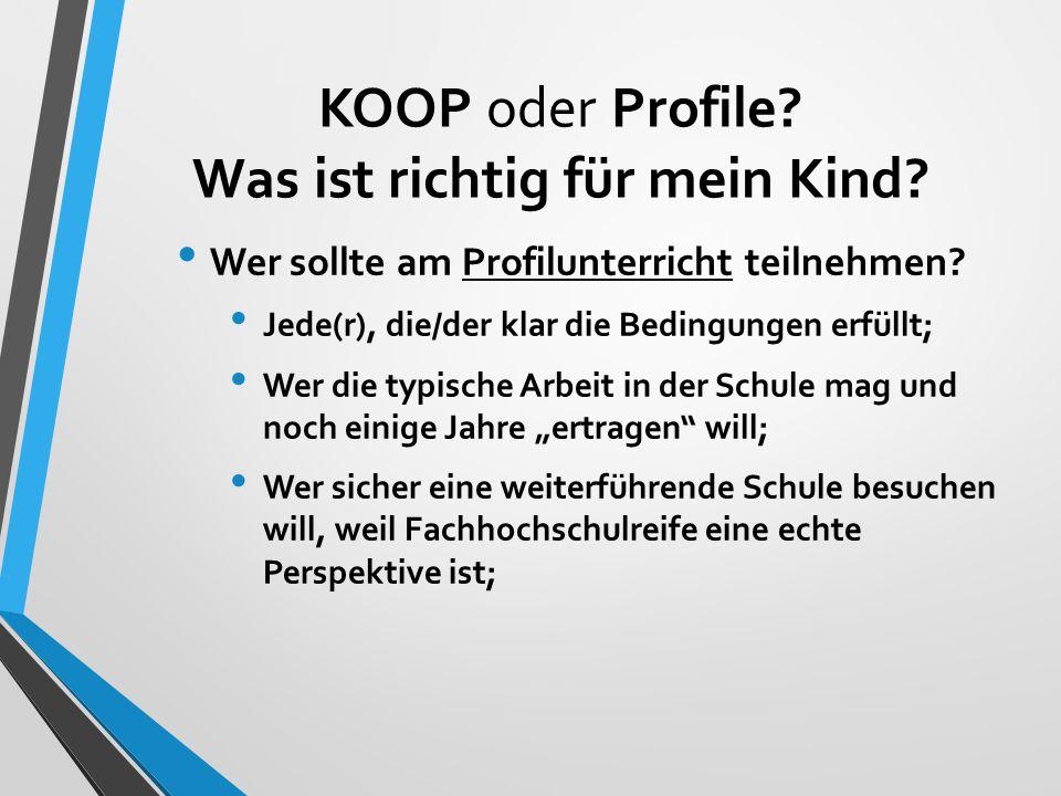 KOOP oder Profile? Was ist richtig für mein Kind? Wer sollte am Profilunterricht teilnehmen? Jede(r), die/der klar die Bedingungen erfüllt; Wer die ty