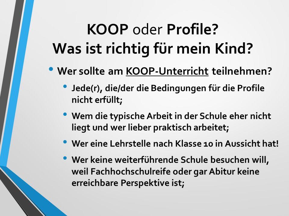KOOP oder Profile? Was ist richtig für mein Kind? Wer sollte am KOOP-Unterricht teilnehmen? Jede(r), die/der die Bedingungen für die Profile nicht erf