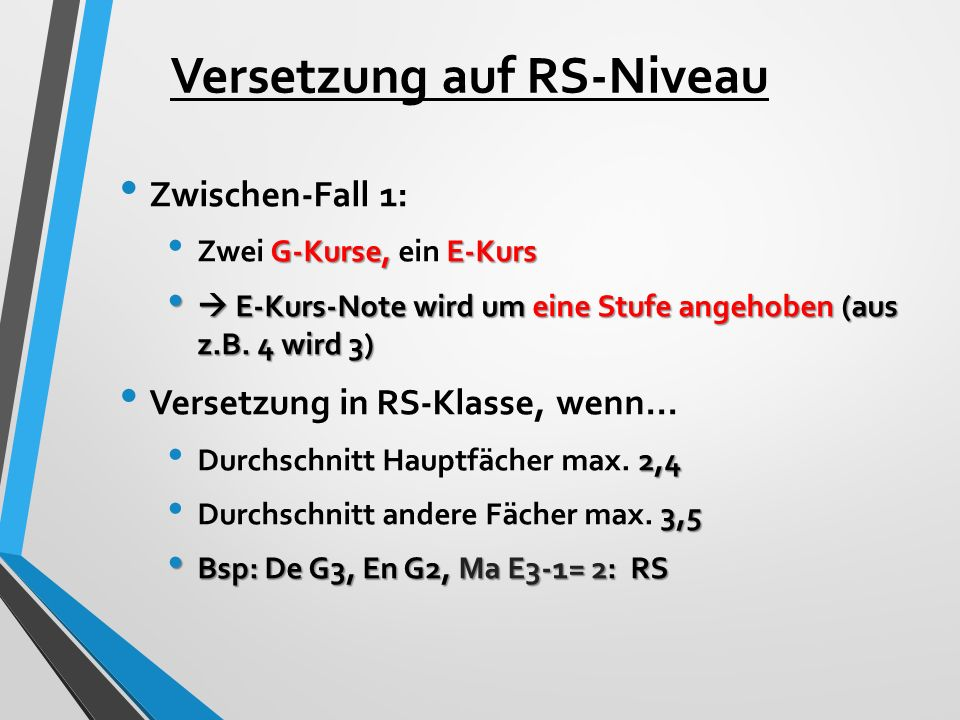 Versetzung auf RS-Niveau Zwischen-Fall 1: G-Kurse, E-Kurs Zwei G-Kurse, ein E-Kurs  E-Kurs-Note wird um eine Stufe angehoben (aus z.B. 4 wird 3)  E-