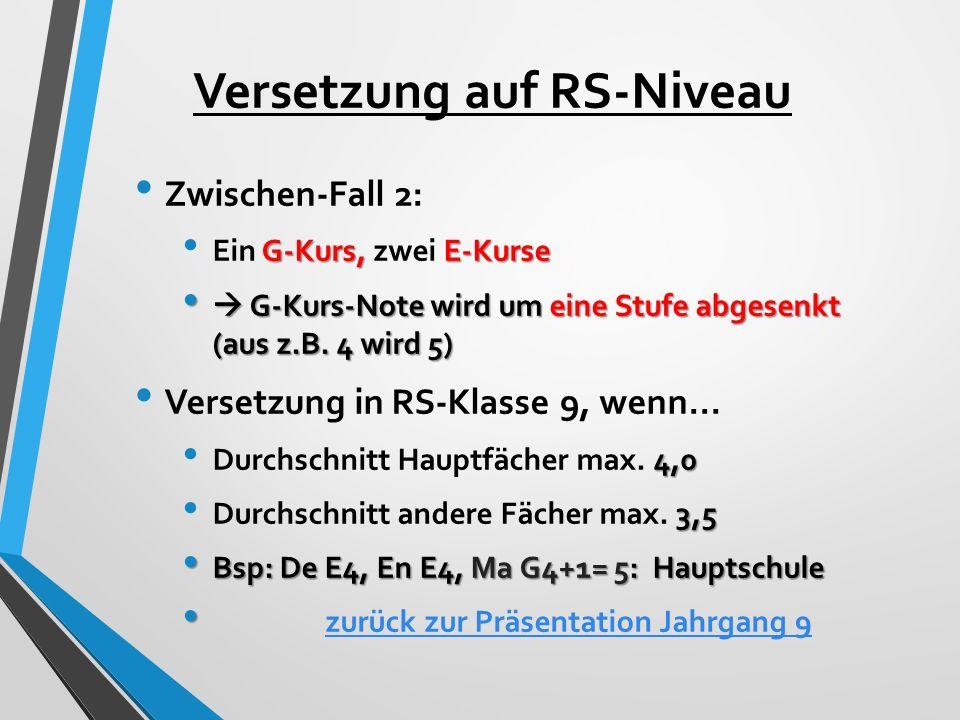 Versetzung auf RS-Niveau Zwischen-Fall 2: G-Kurs, E-Kurse Ein G-Kurs, zwei E-Kurse  G-Kurs-Note wird um eine Stufe abgesenkt (aus z.B.