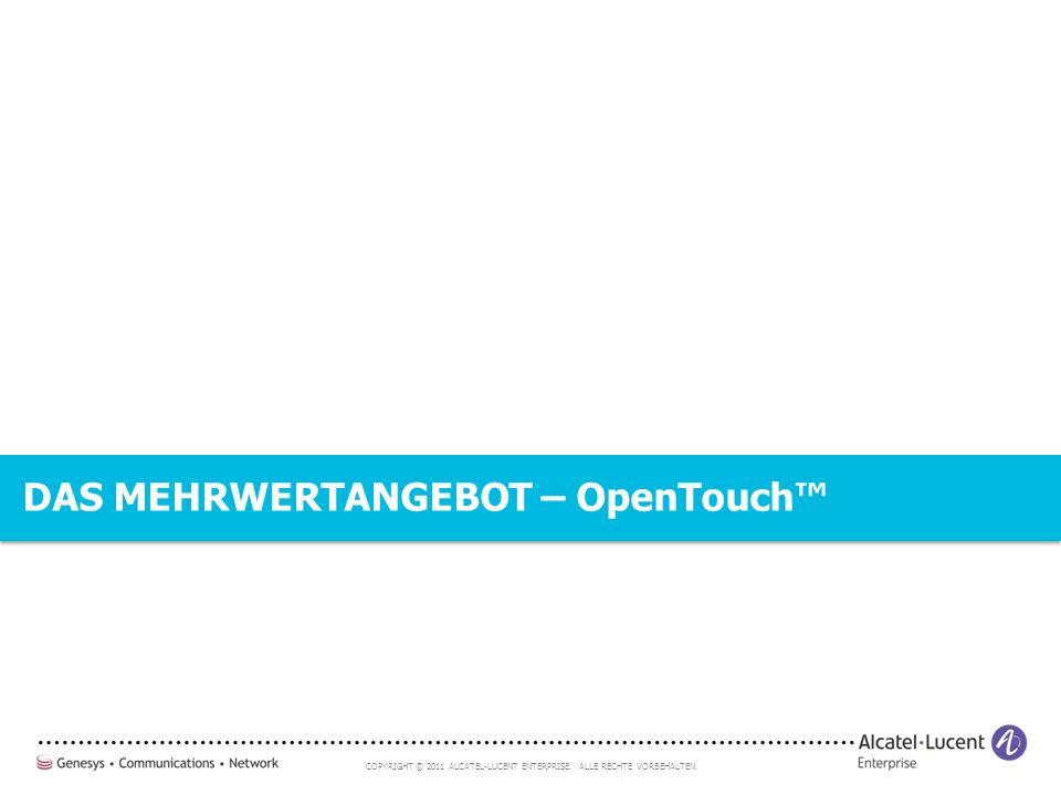 COPYRIGHT © 2011 ALCATEL-LUCENT ENTERPRISE. ALLE RECHTE VORBEHALTEN. DAS MEHRWERTANGEBOT – OpenTouch™