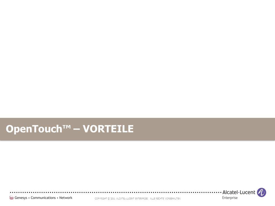 COPYRIGHT © 2011 ALCATEL-LUCENT ENTERPRISE. ALLE RECHTE VORBEHALTEN. OpenTouch™ – VORTEILE
