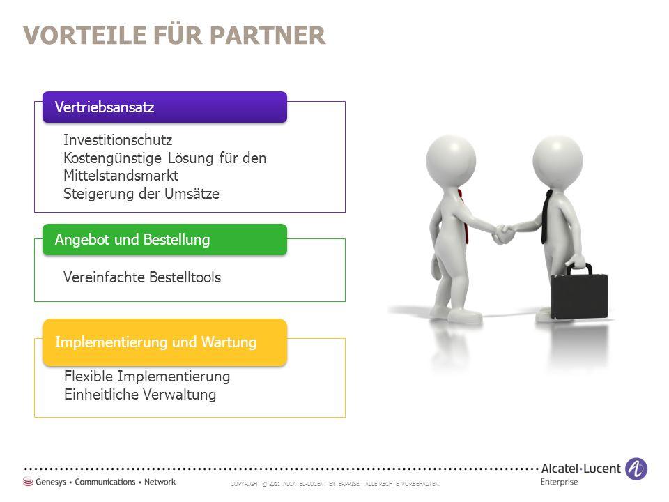 COPYRIGHT © 2011 ALCATEL-LUCENT ENTERPRISE. ALLE RECHTE VORBEHALTEN. VORTEILE FÜR PARTNER Investitionschutz Kostengünstige Lösung für den Mittelstands