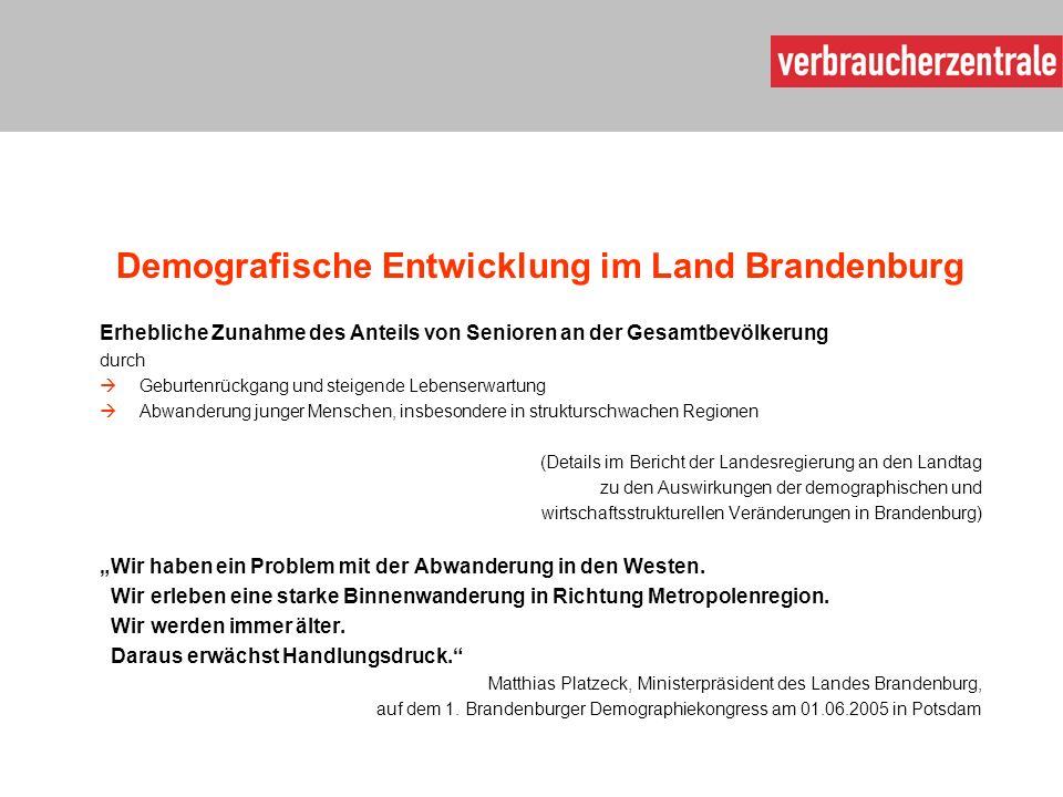 Demografische Entwicklung im Land Brandenburg Erhebliche Zunahme des Anteils von Senioren an der Gesamtbevölkerung durch  Geburtenrückgang und steige