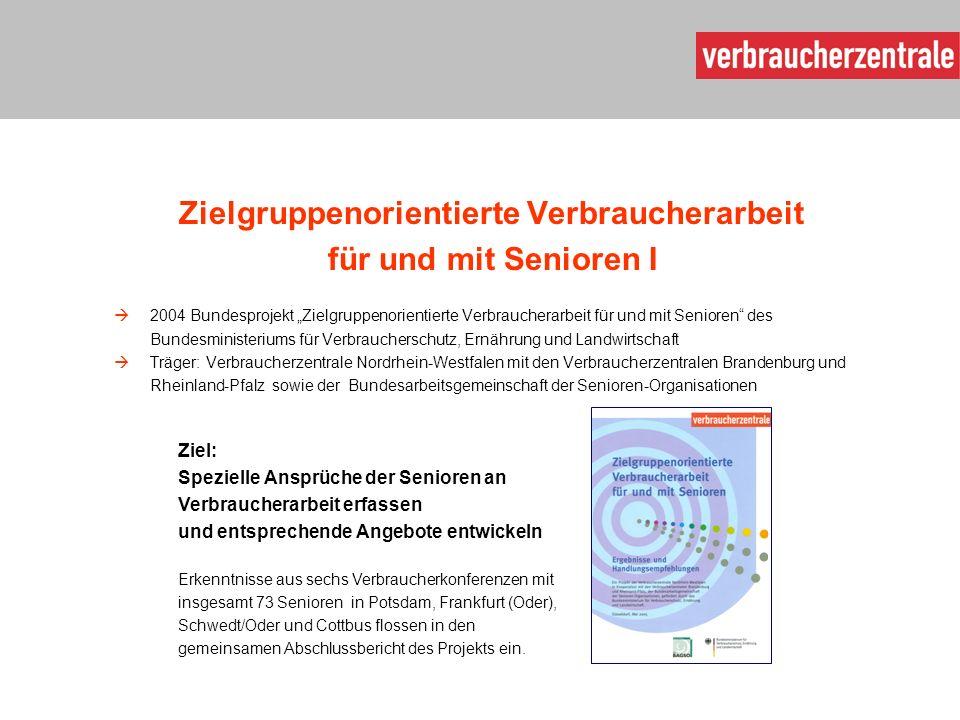 """Zielgruppenorientierte Verbraucherarbeit für und mit Senioren I  2004 Bundesprojekt """"Zielgruppenorientierte Verbraucherarbeit für und mit Senioren"""" d"""