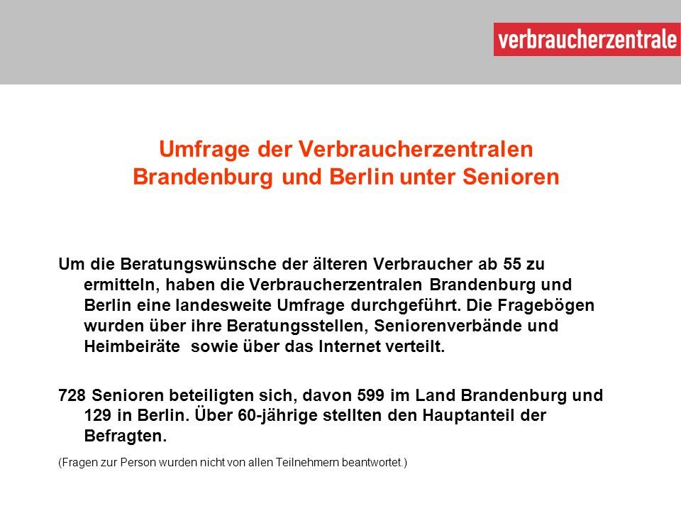 Umfrage der Verbraucherzentralen Brandenburg und Berlin unter Senioren Um die Beratungswünsche der älteren Verbraucher ab 55 zu ermitteln, haben die Verbraucherzentralen Brandenburg und Berlin eine landesweite Umfrage durchgeführt.