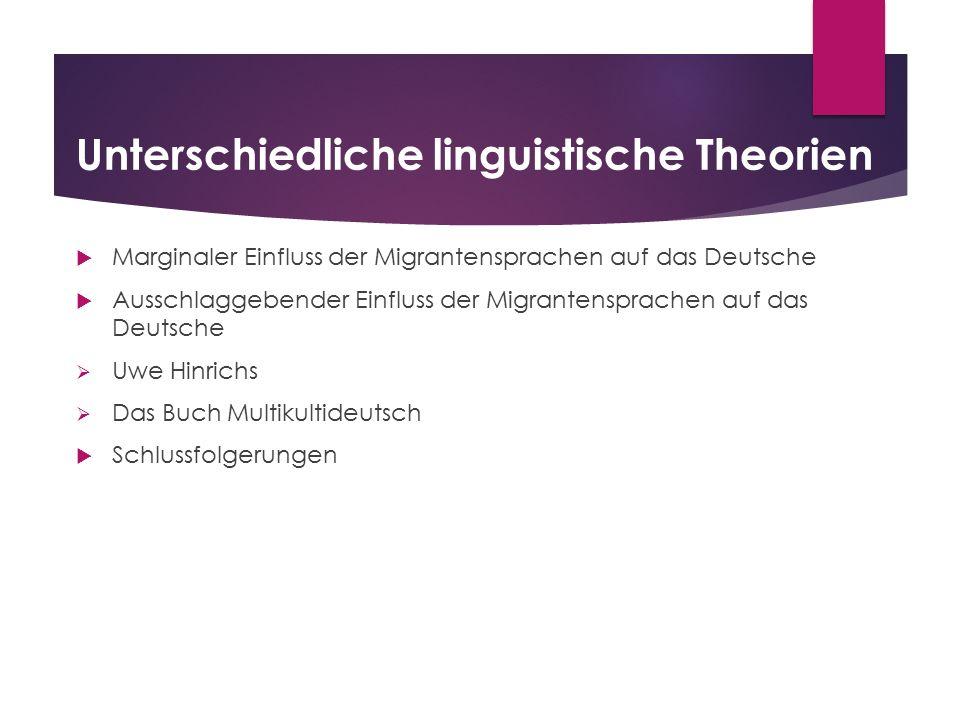 Unterschiedliche linguistische Theorien  Marginaler Einfluss der Migrantensprachen auf das Deutsche  Ausschlaggebender Einfluss der Migrantensprache