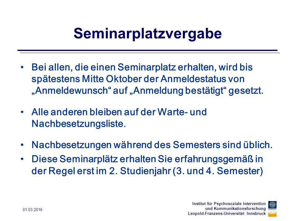 Institut für Psychosoziale Intervention und Kommunikationsforschung Leopold-Franzens-Universität Innsbruck 01.03.2016 Seminarplatzvergabe Bei allen, d