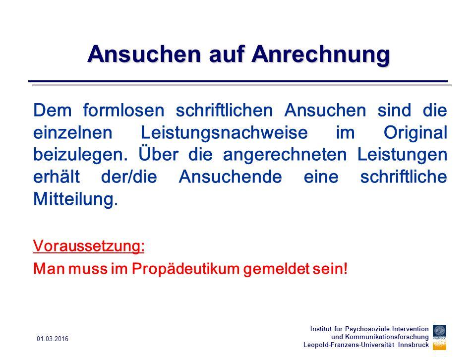 Institut für Psychosoziale Intervention und Kommunikationsforschung Leopold-Franzens-Universität Innsbruck 01.03.2016 Ansuchen auf Anrechnung Dem form
