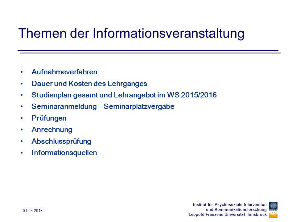 Institut für Psychosoziale Intervention und Kommunikationsforschung Leopold-Franzens-Universität Innsbruck 01.03.2016 Themen der Informationsveranstal