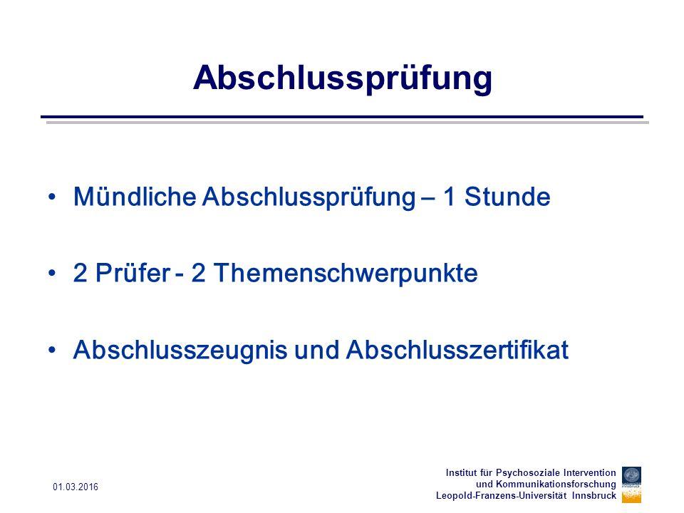 Institut für Psychosoziale Intervention und Kommunikationsforschung Leopold-Franzens-Universität Innsbruck 01.03.2016 Abschlussprüfung Mündliche Absch