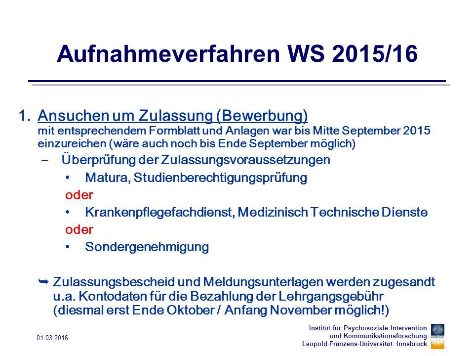 Institut für Psychosoziale Intervention und Kommunikationsforschung Leopold-Franzens-Universität Innsbruck 01.03.2016 Aufnahmeverfahren WS 2015/16 1.A