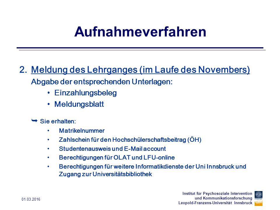 Institut für Psychosoziale Intervention und Kommunikationsforschung Leopold-Franzens-Universität Innsbruck 01.03.2016 Aufnahmeverfahren 2.Meldung des
