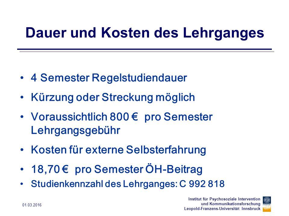 Institut für Psychosoziale Intervention und Kommunikationsforschung Leopold-Franzens-Universität Innsbruck 01.03.2016 Unterbrechung des Lehrganges Eine Unterbrechung der Teilnahme am Lehrgang für ein oder mehrere Semester ist möglich.