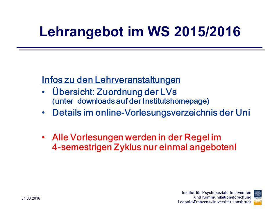 Institut für Psychosoziale Intervention und Kommunikationsforschung Leopold-Franzens-Universität Innsbruck 01.03.2016 Lehrangebot im WS 2015/2016 Info