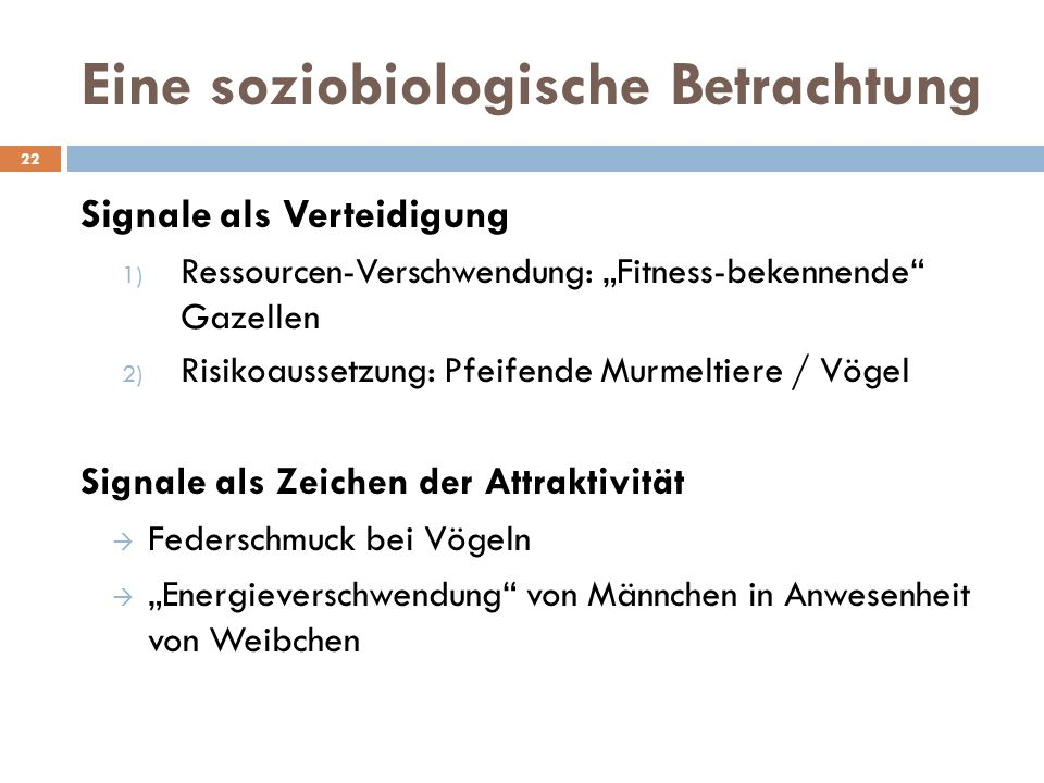 """Eine soziobiologische Betrachtung Signale als Verteidigung 1) Ressourcen-Verschwendung: """"Fitness-bekennende"""" Gazellen 2) Risikoaussetzung: Pfeifende M"""