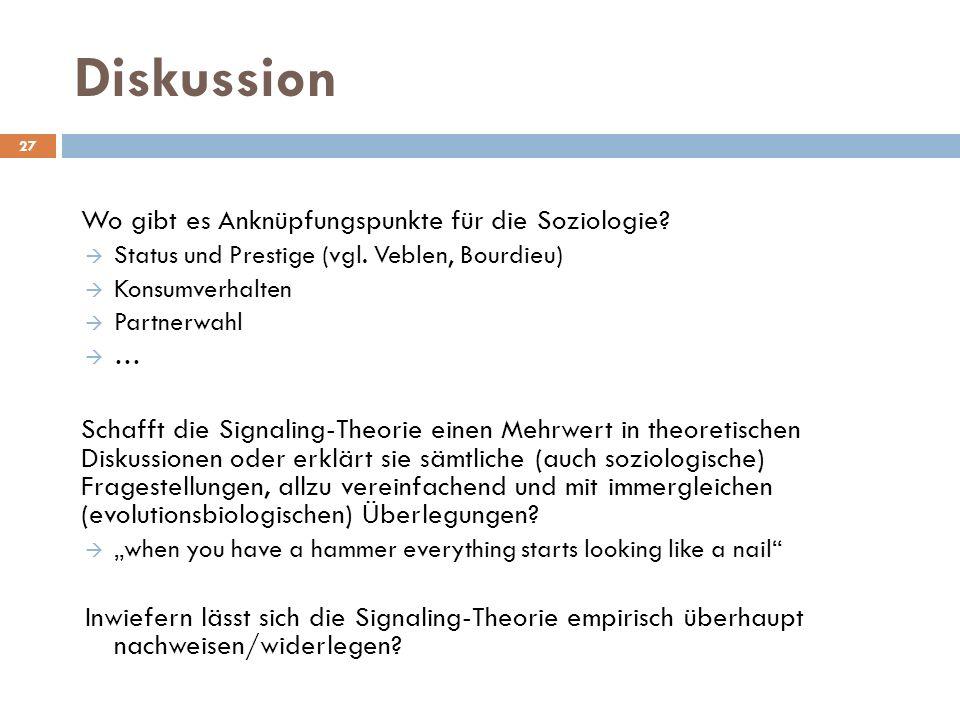 Diskussion Wo gibt es Anknüpfungspunkte für die Soziologie?  Status und Prestige (vgl. Veblen, Bourdieu)  Konsumverhalten  Partnerwahl  … Schafft
