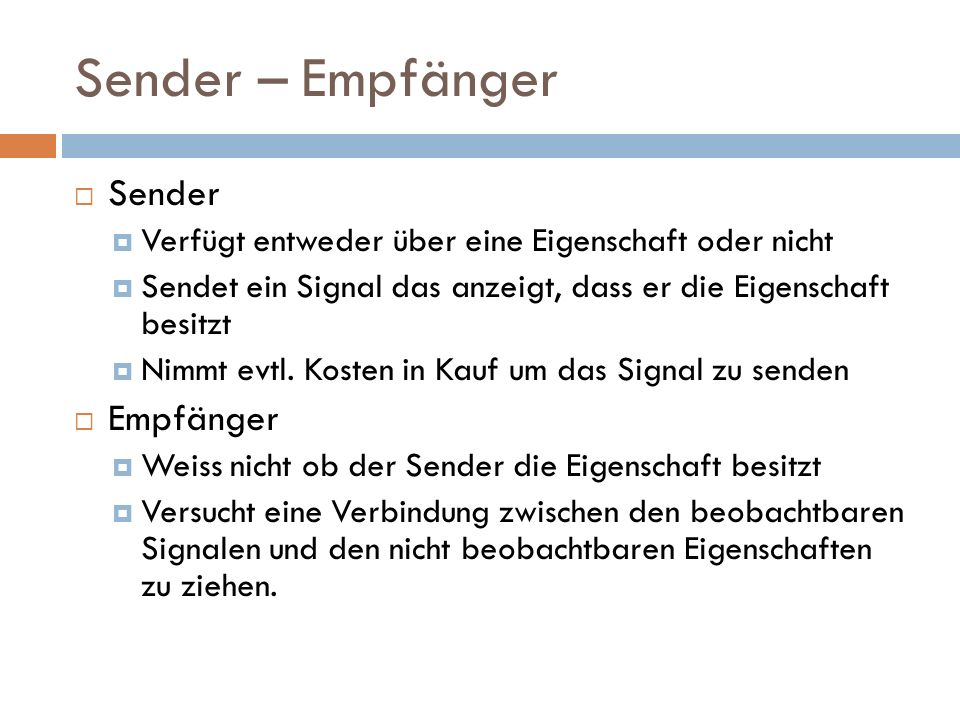 Sender – Empfänger  Sender  Verfügt entweder über eine Eigenschaft oder nicht  Sendet ein Signal das anzeigt, dass er die Eigenschaft besitzt  Nim