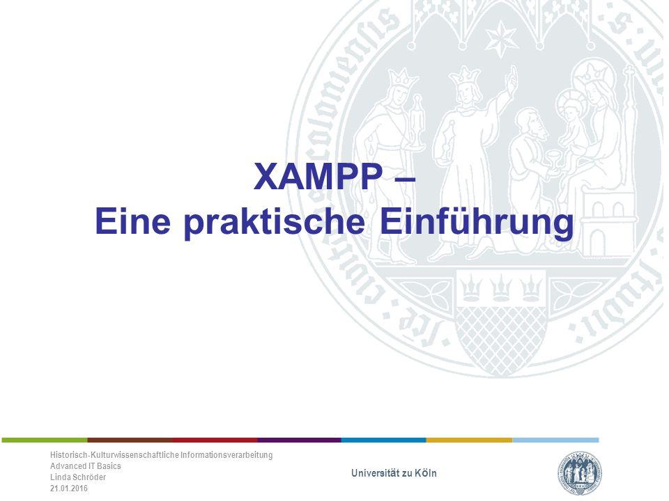 Historisch-Kulturwissenschaftliche Informationsverarbeitung Advanced IT Basics Linda Schröder 21.01.2016 Universität zu Köln Der Kanzler Folie: 2 Was ist XAMPP.
