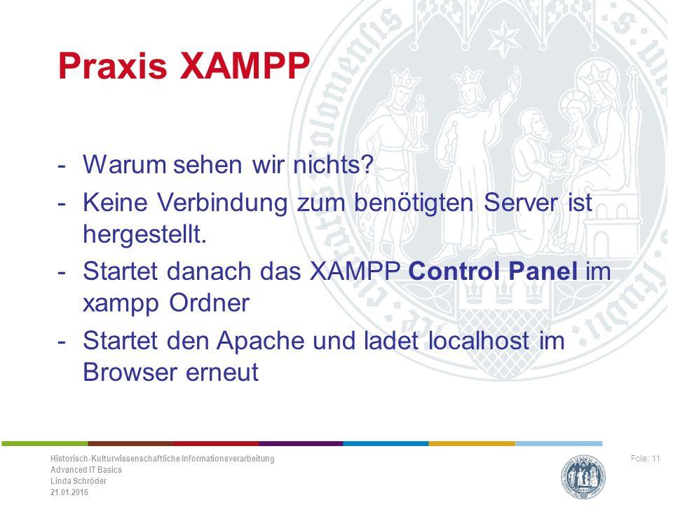 Historisch-Kulturwissenschaftliche Informationsverarbeitung Advanced IT Basics Linda Schröder 21.01.2016 Folie: 11 Praxis XAMPP -Warum sehen wir nichts.
