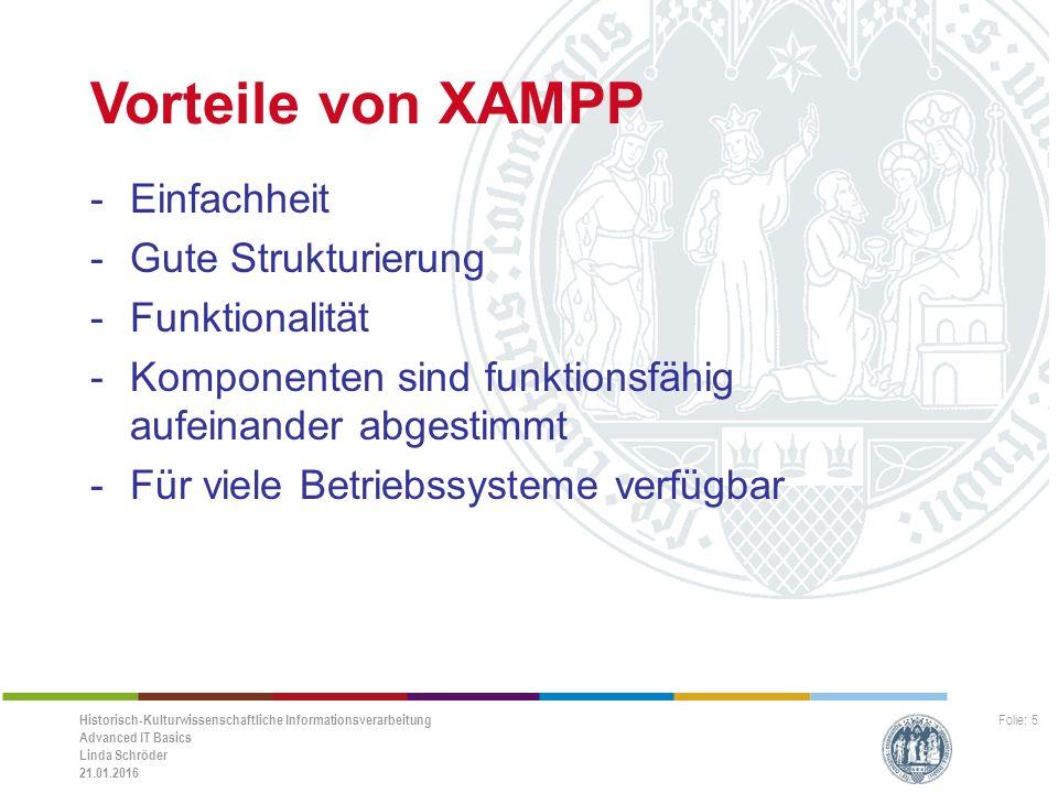 Historisch-Kulturwissenschaftliche Informationsverarbeitung Advanced IT Basics Linda Schröder 21.01.2016 Folie: 6 Nachteile von XAMPP -(Gewollte) Sicherheitslücken -nicht für den Einsatz als Produktivsystem (z.