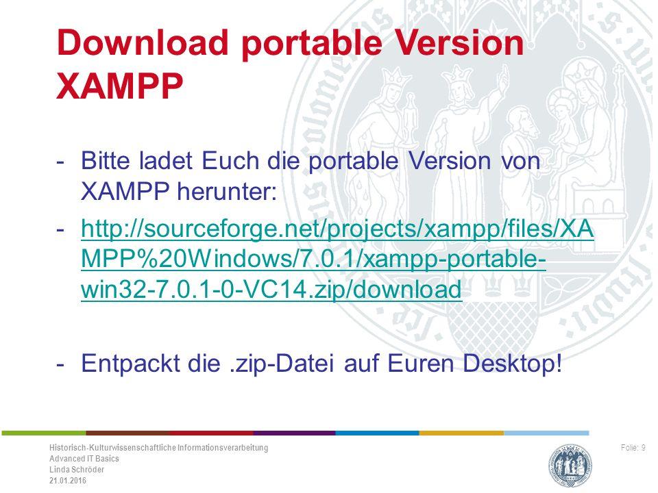 Historisch-Kulturwissenschaftliche Informationsverarbeitung Advanced IT Basics Linda Schröder 21.01.2016 Folie: 10 Praxis XAMPP -Öffnet den Ordner xampp und klickt doppelt auf setup_xampp.bat -Greift auf den Server zu, indem Ihr im Browser http://localhost (127.0.0.1) eingebt -Was seht Ihr?