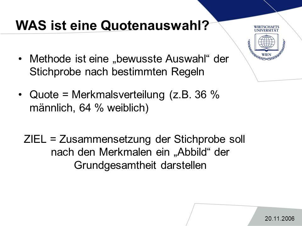 """20.11.2006 WAS ist eine Quotenauswahl? Methode ist eine """"bewusste Auswahl"""" der Stichprobe nach bestimmten Regeln Quote = Merkmalsverteilung (z.B. 36 %"""