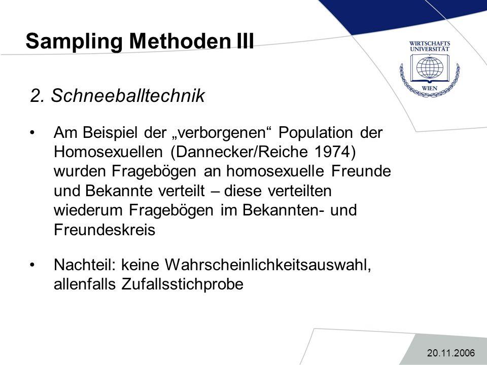 """20.11.2006 Sampling Methoden III 2. Schneeballtechnik Am Beispiel der """"verborgenen"""" Population der Homosexuellen (Dannecker/Reiche 1974) wurden Frageb"""