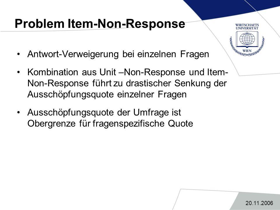 20.11.2006 Problem Item-Non-Response Antwort-Verweigerung bei einzelnen Fragen Kombination aus Unit –Non-Response und Item- Non-Response führt zu dras