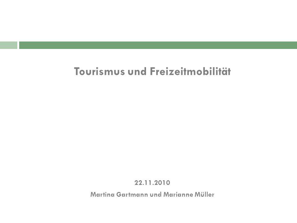 Tourismus und Freizeitmobilität 22.11.2010 Martina Gartmann und Marianne Müller