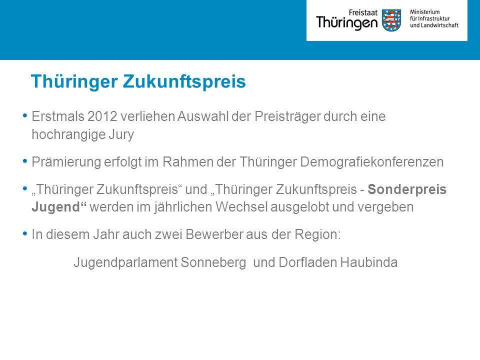 Thüringer Zukunftspreis Erstmals 2012 verliehen Auswahl der Preisträger durch eine hochrangige Jury Prämierung erfolgt im Rahmen der Thüringer Demogra
