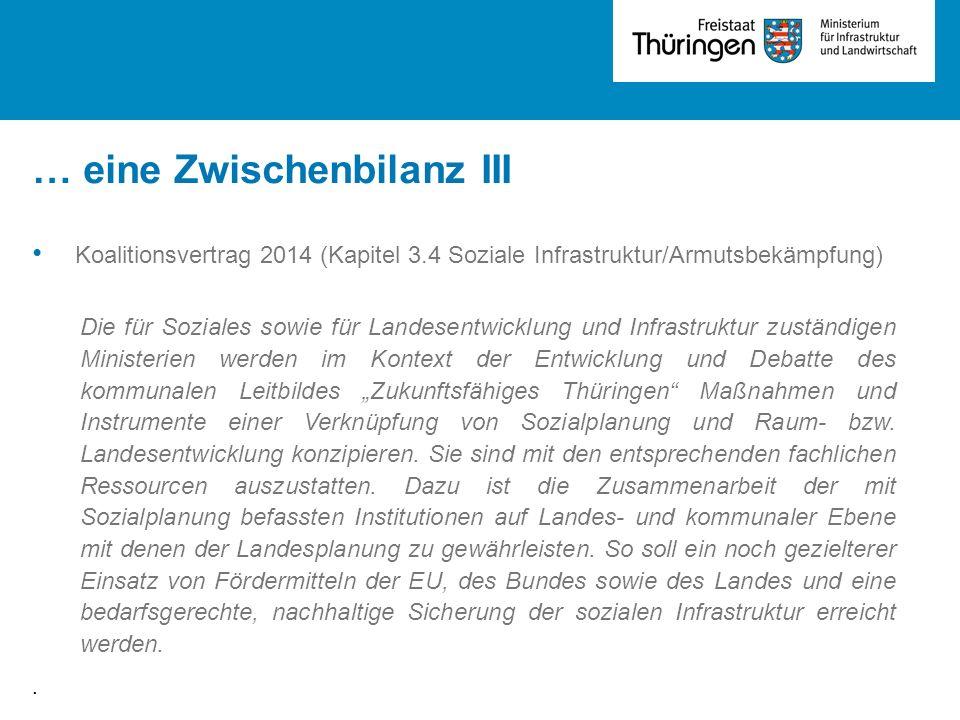 … eine Zwischenbilanz III Koalitionsvertrag 2014 (Kapitel 3.4 Soziale Infrastruktur/Armutsbekämpfung) Die für Soziales sowie für Landesentwicklung und
