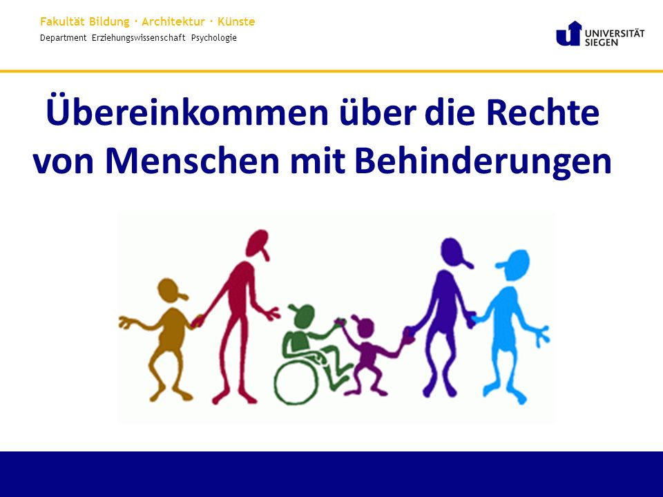 Fakultät Bildung · Architektur · Künste Department Erziehungswissenschaft Psychologie Übereinkommen über die Rechte von Menschen mit Behinderungen