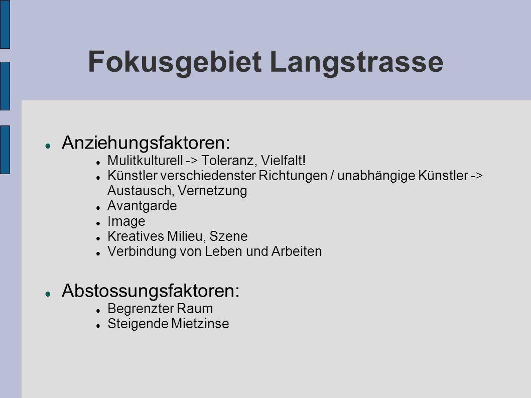 Fokusgebiet Langstrasse Anziehungsfaktoren: Mulitkulturell -> Toleranz, Vielfalt.