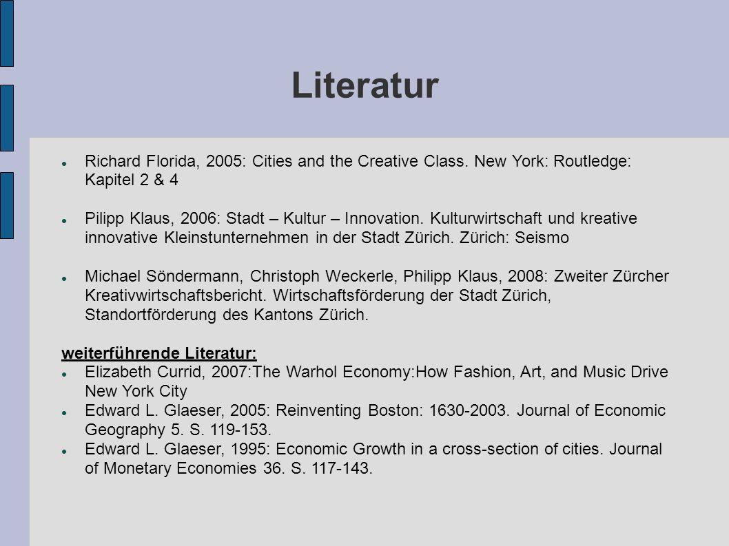 Literatur Richard Florida, 2005: Cities and the Creative Class. New York: Routledge: Kapitel 2 & 4 Pilipp Klaus, 2006: Stadt – Kultur – Innovation. Ku